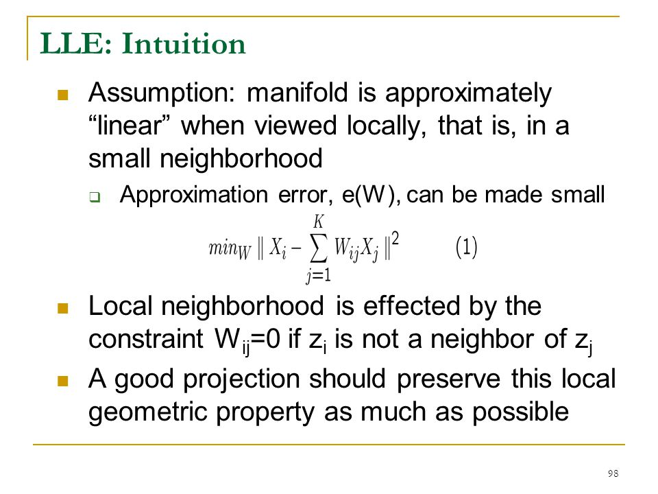 LLE: Intuition Assumption: manifold is approximately linear when viewed locally, that is, in a small neighborhood.