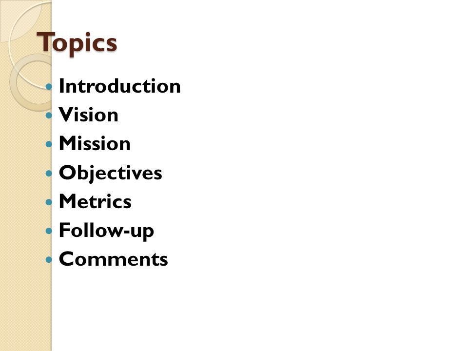 Topics Introduction Vision Mission Objectives Metrics Follow-up