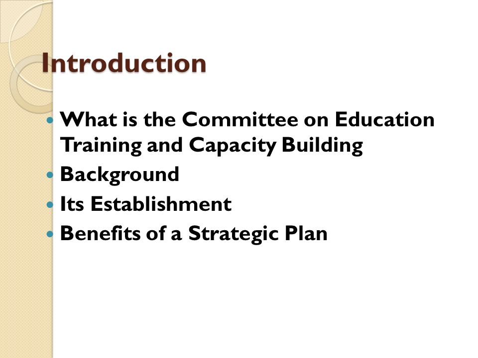 Introduction What is the Committee on Education Training and Capacity Building. Background. Its Establishment.