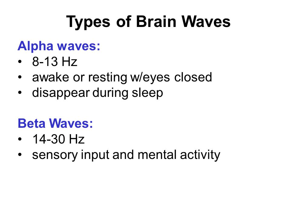 Types of Brain Waves Alpha waves: 8-13 Hz