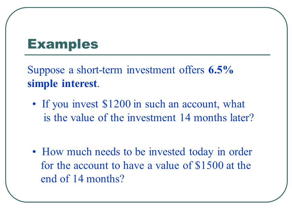 Examples Suppose a short-term investment offers 6.5% simple interest.