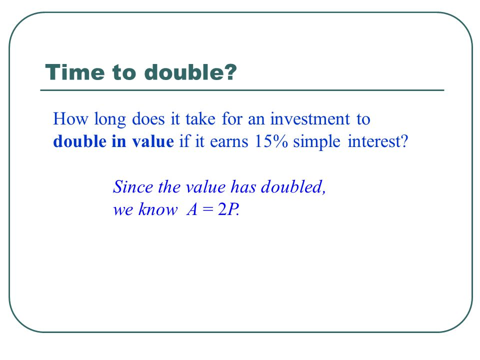 Time to double How long does it take for an investment to double in value if it earns 15% simple interest