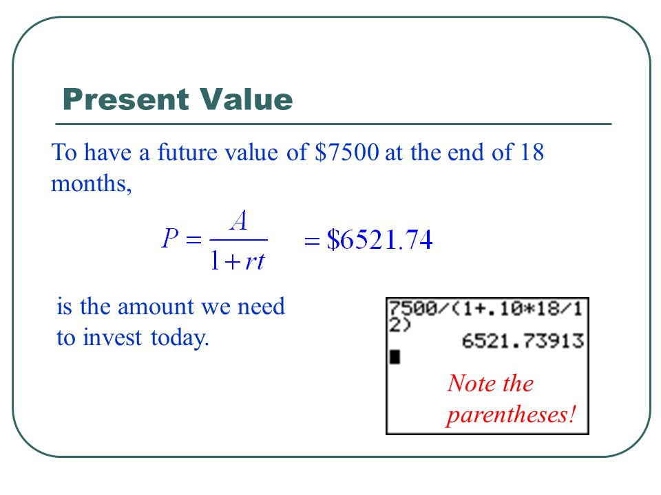 Present Value To have a future value of $7500 at the end of 18 months,