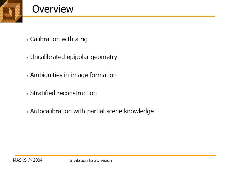 Overview Calibration with a rig Uncalibrated epipolar geometry