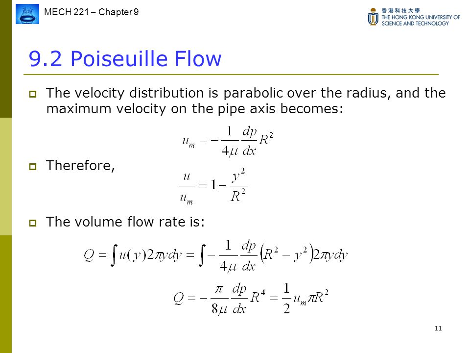9.2 Poiseuille Flow The velocity distribution is parabolic over the radius, and the maximum velocity on the pipe axis becomes: