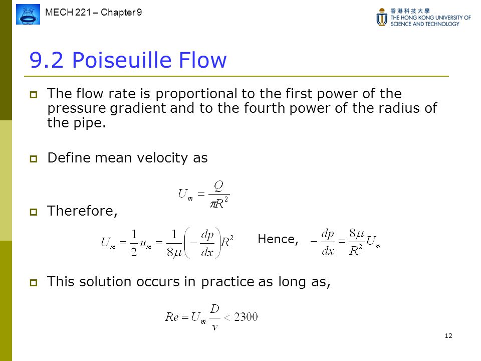 9.2 Poiseuille Flow The flow rate is proportional to the first power of the pressure gradient and to the fourth power of the radius of the pipe.