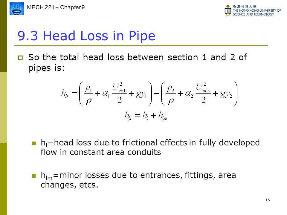 9.3 Head Loss in Pipe So the total head loss between section 1 and 2 of pipes is: