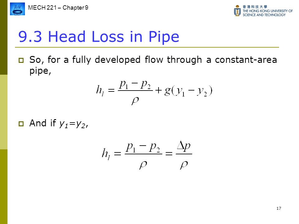9.3 Head Loss in Pipe So, for a fully developed flow through a constant-area pipe, And if y1=y2,