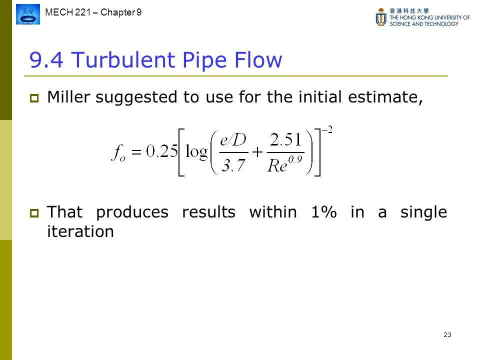 9.4 Turbulent Pipe Flow Miller suggested to use for the initial estimate, That produces results within 1% in a single iteration.