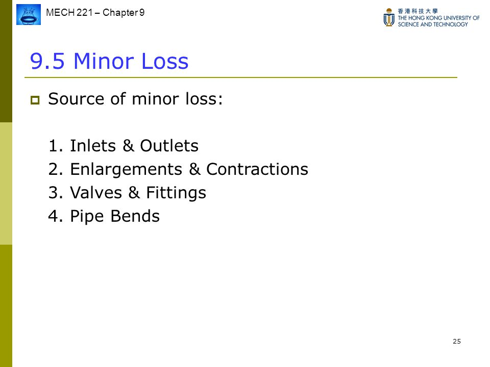 9.5 Minor Loss Source of minor loss: 1. Inlets & Outlets