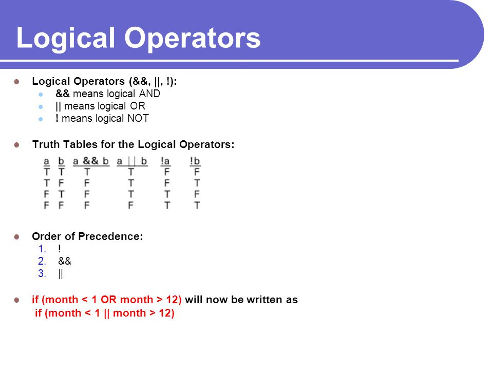 Logical Operators Logical Operators (&&, ||, !):