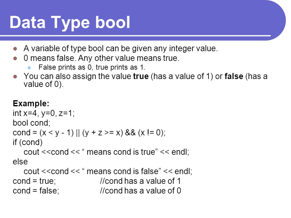 Data Type bool A variable of type bool can be given any integer value.