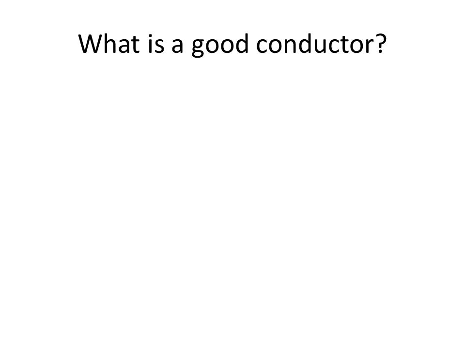 What is a good conductor