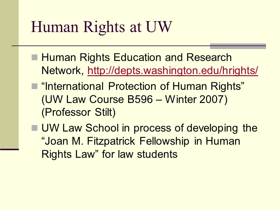 Human Rights at UW Human Rights Education and Research Network, http://depts.washington.edu/hrights/