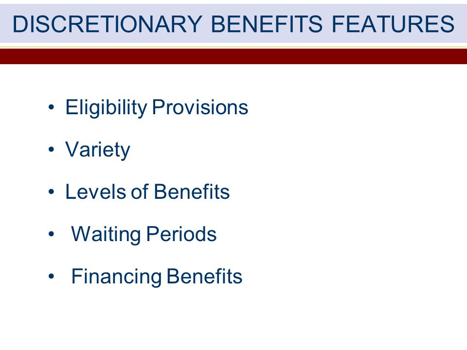 DISCRETIONARY BENEFITS FEATURES