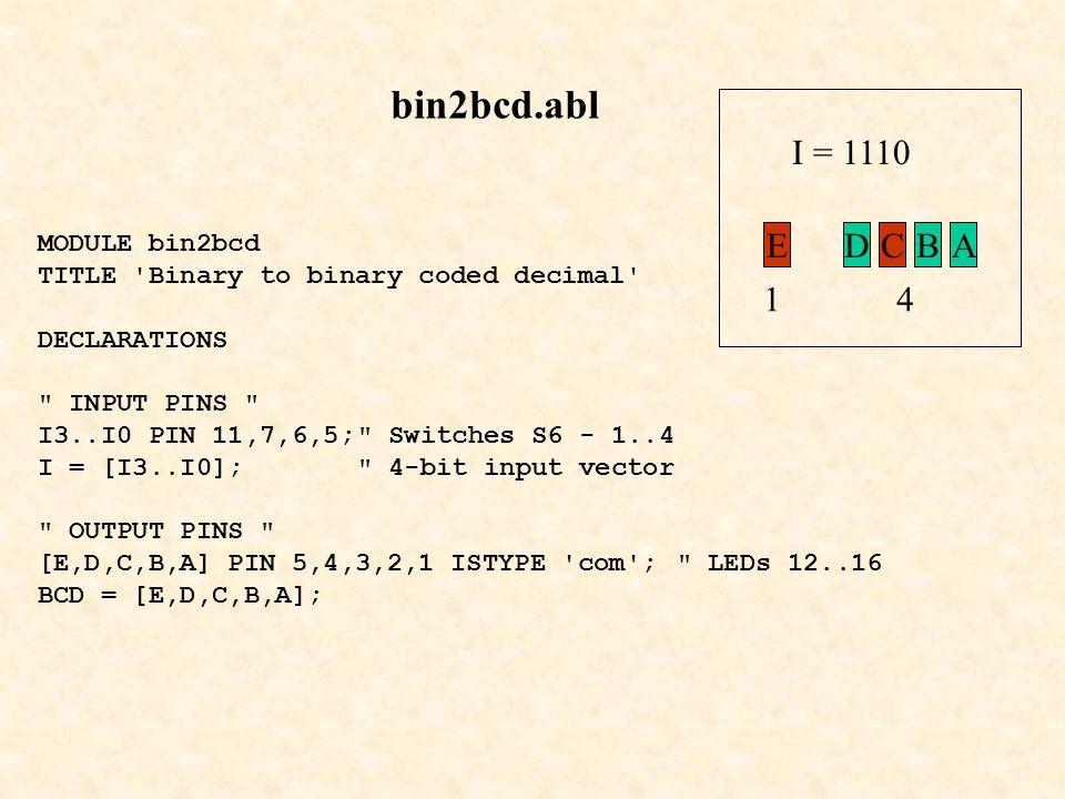 bin2bcd.abl E D C B A I = 1110 1 4 MODULE bin2bcd