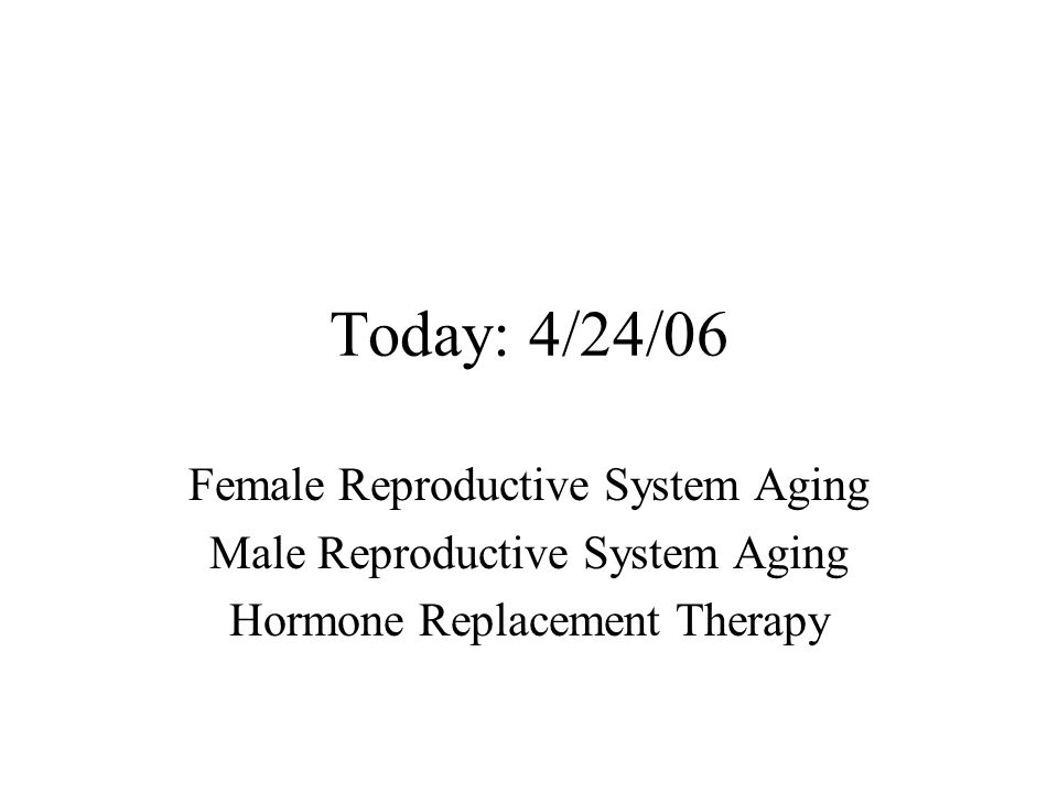 Today: 4/24/06 Female Reproductive System Aging
