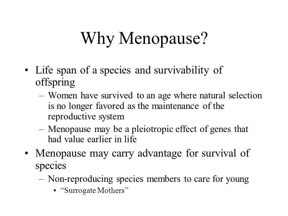 Why Menopause Life span of a species and survivability of offspring