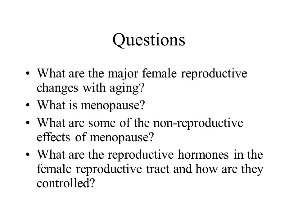 Questions What are the major female reproductive changes with aging
