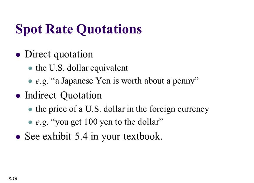 Spot Rate Quotations The direct quote for the pound is: £1 = $1.9717