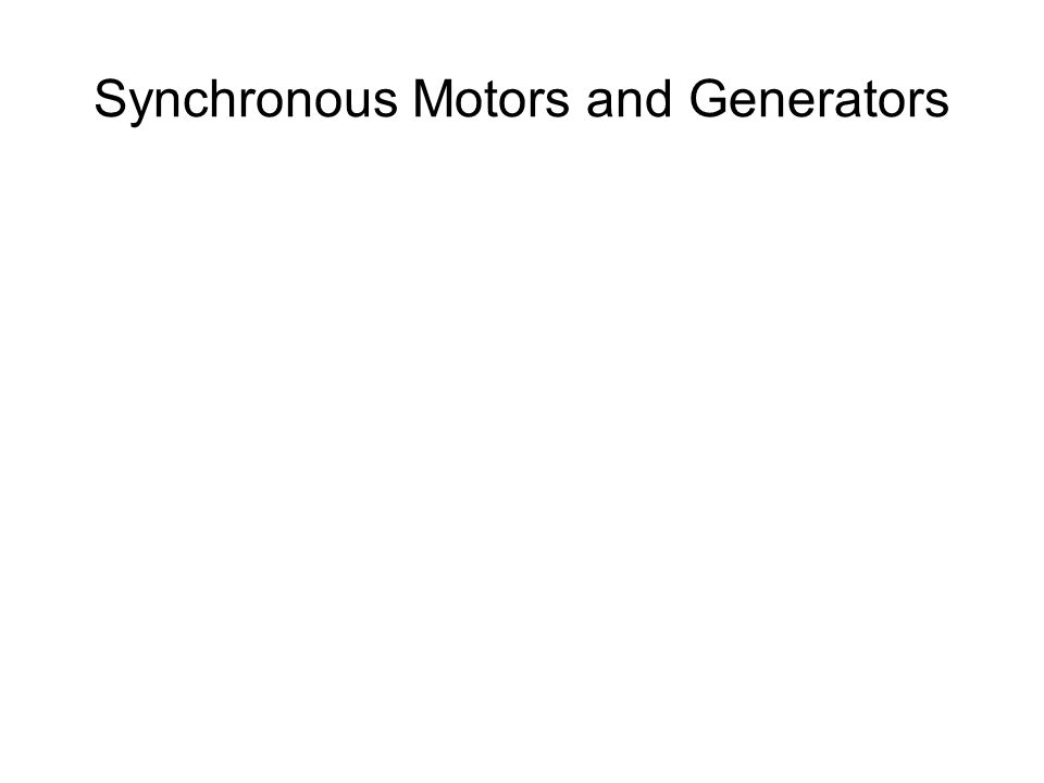 Synchronous Motors and Generators