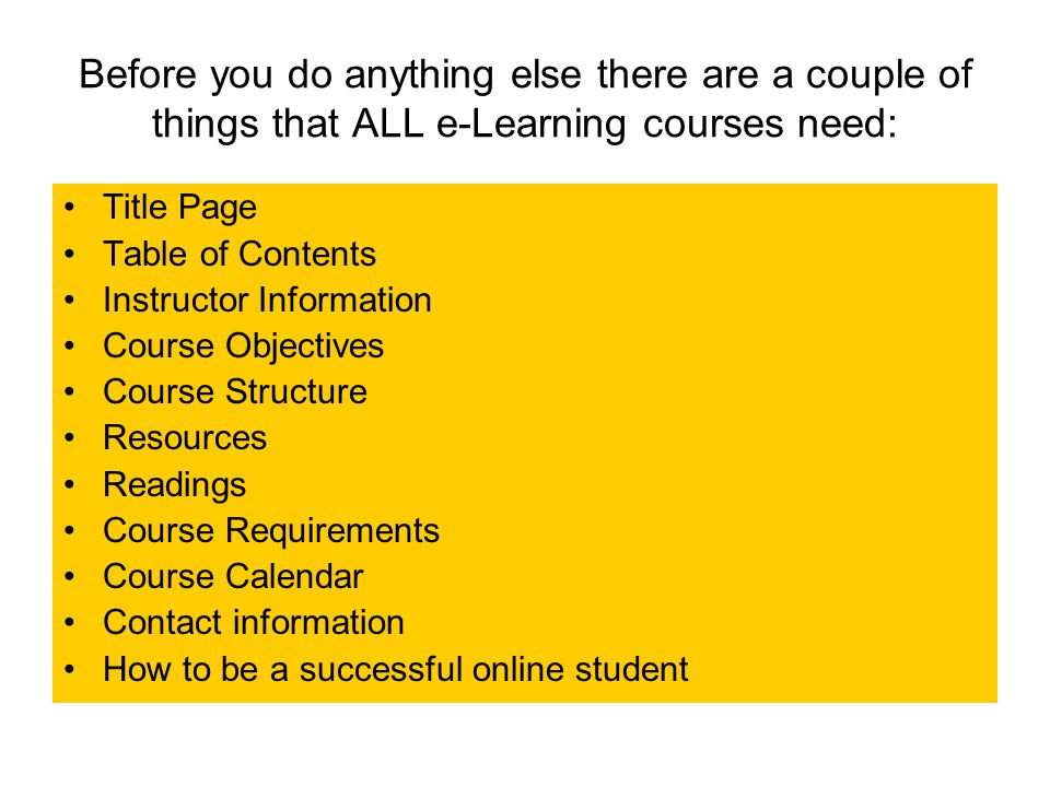 Before you do anything else there are a couple of things that ALL e-Learning courses need: