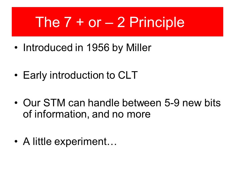 The 7 + or – 2 Principle Introduced in 1956 by Miller