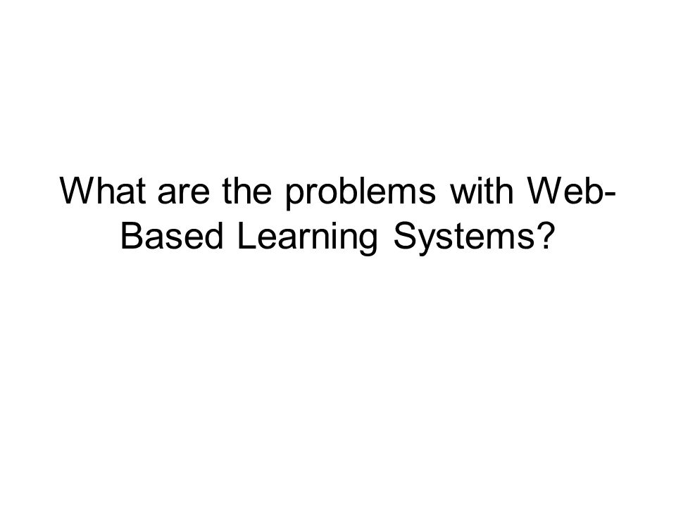 What are the problems with Web-Based Learning Systems