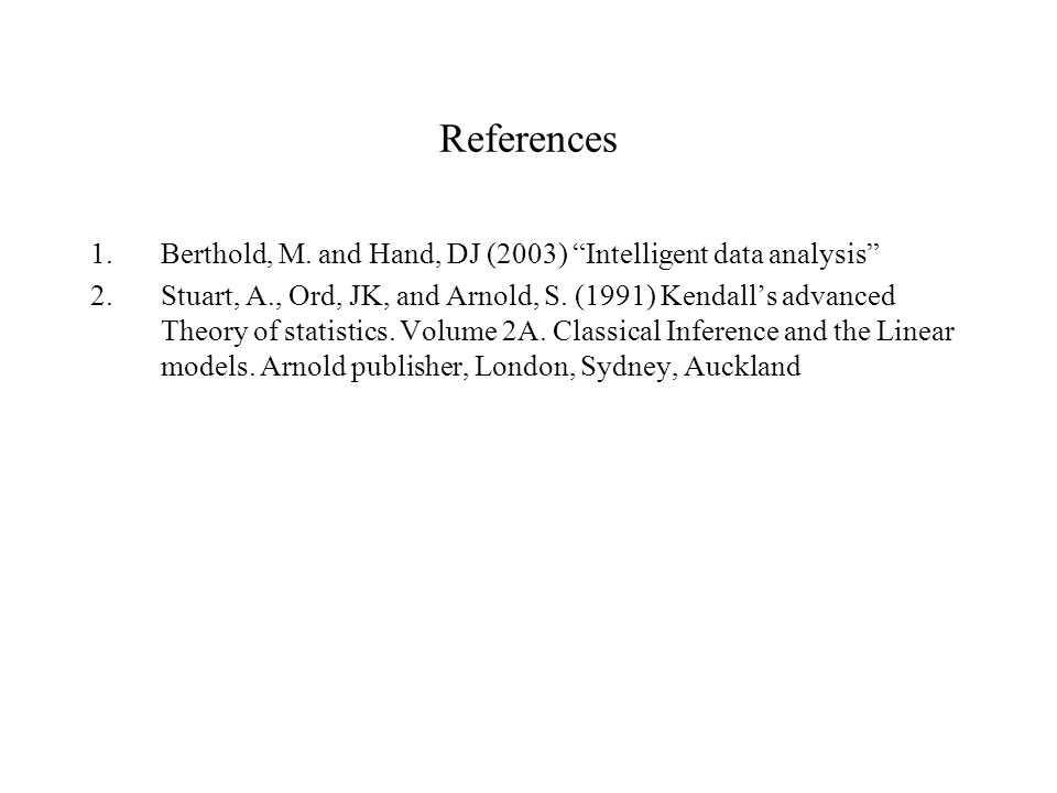 References Berthold, M. and Hand, DJ (2003) Intelligent data analysis