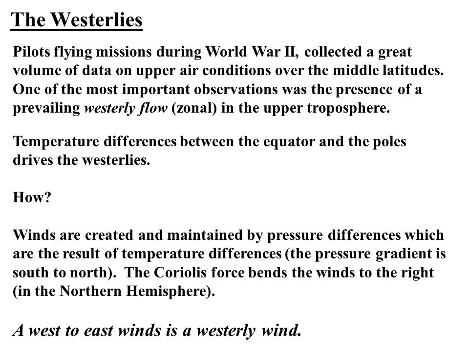 The Westerlies A west to east winds is a westerly wind.