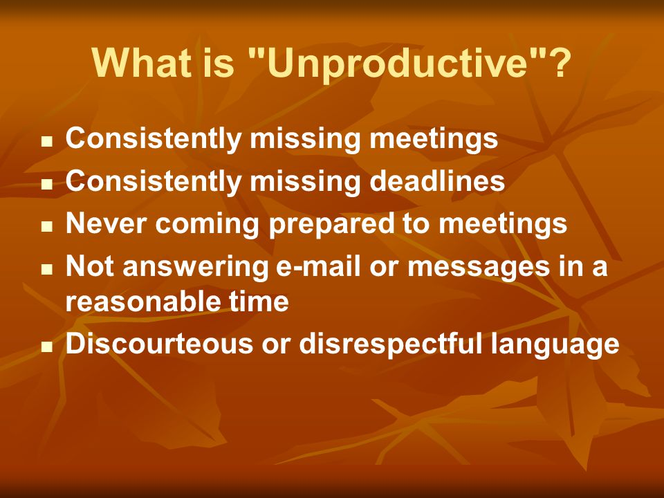 What is Unproductive Consistently missing meetings