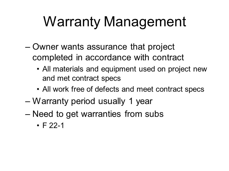 Warranty Management Owner wants assurance that project completed in accordance with contract.