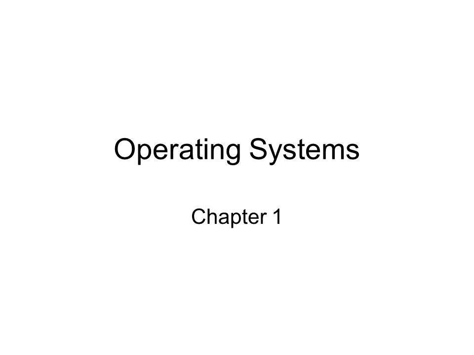 Operating Systems Chapter 1