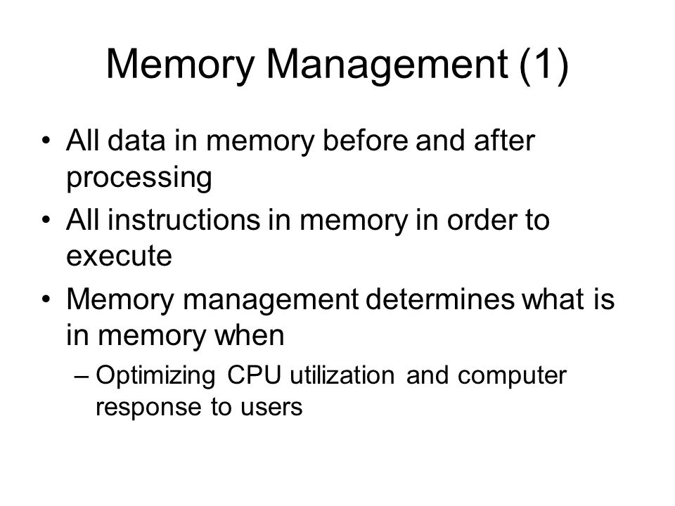 Memory Management (1) All data in memory before and after processing