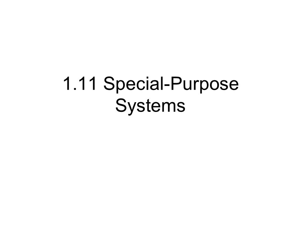1.11 Special-Purpose Systems