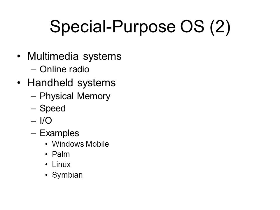 Special-Purpose OS (2) Multimedia systems Handheld systems