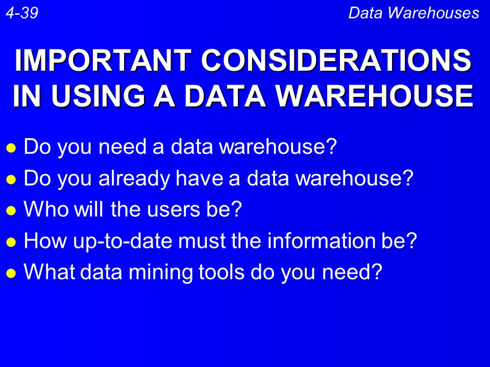 IMPORTANT CONSIDERATIONS IN USING A DATA WAREHOUSE