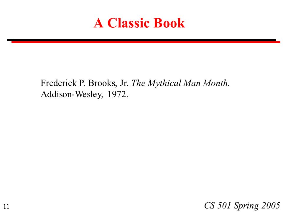 A Classic Book Frederick P. Brooks, Jr. The Mythical Man Month. Addison-Wesley, 1972.