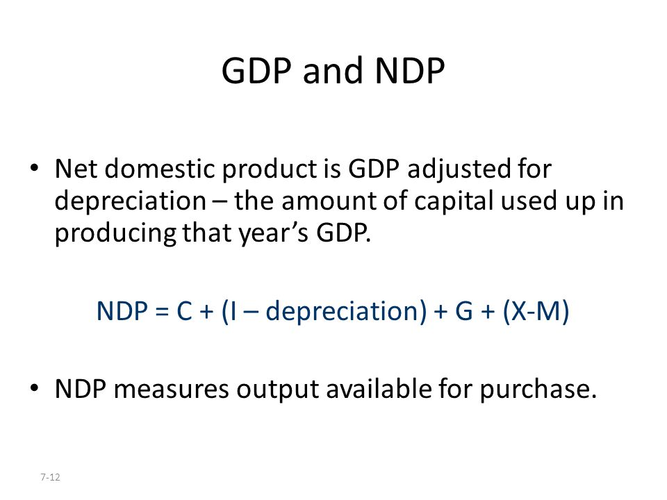 GDP and NDP Net domestic product is GDP adjusted for depreciation – the amount of capital used up in producing that year's GDP.