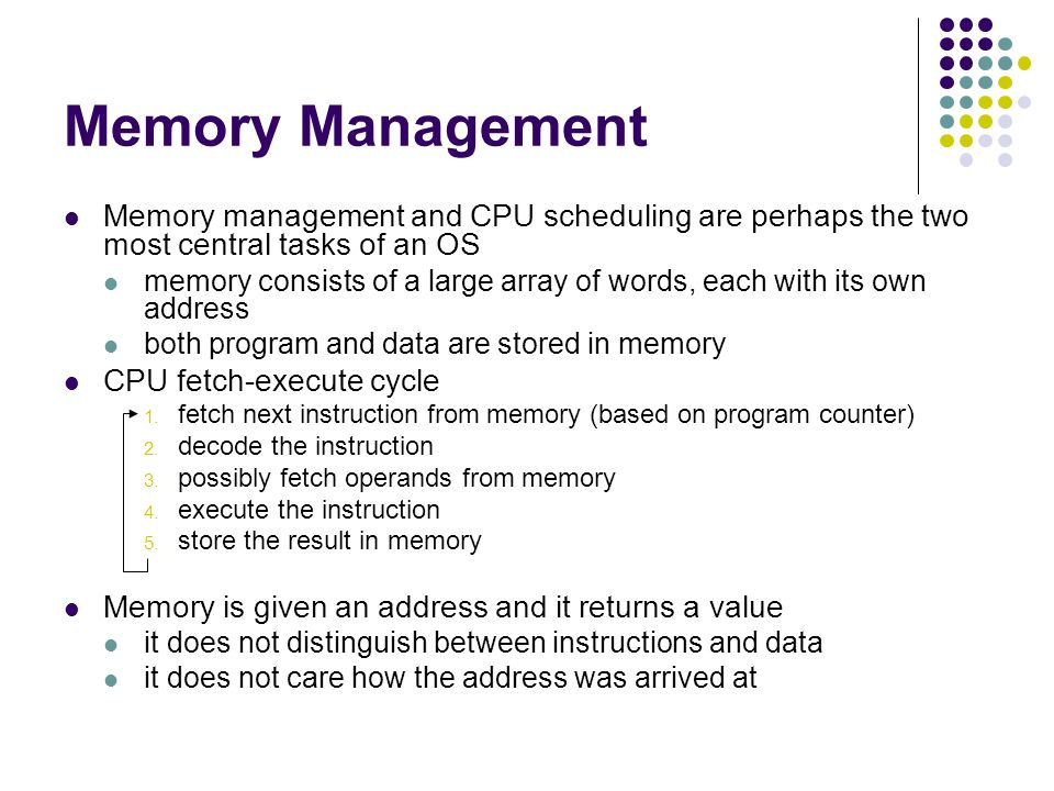 Memory Management Memory management and CPU scheduling are perhaps the two most central tasks of an OS.