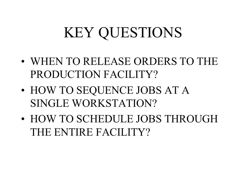KEY QUESTIONS WHEN TO RELEASE ORDERS TO THE PRODUCTION FACILITY