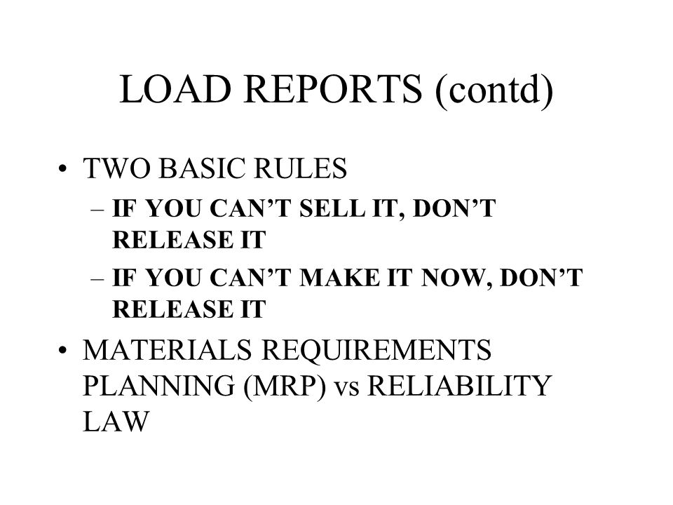 LOAD REPORTS (contd) TWO BASIC RULES
