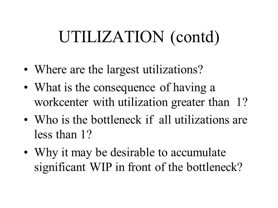 UTILIZATION (contd) Where are the largest utilizations