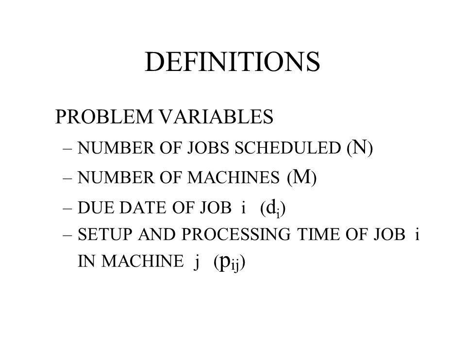 DEFINITIONS PROBLEM VARIABLES NUMBER OF JOBS SCHEDULED (N)