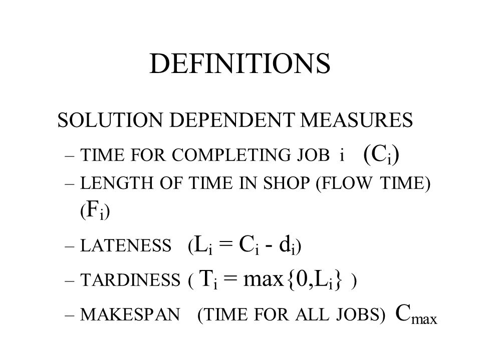 DEFINITIONS SOLUTION DEPENDENT MEASURES TIME FOR COMPLETING JOB i (Ci)