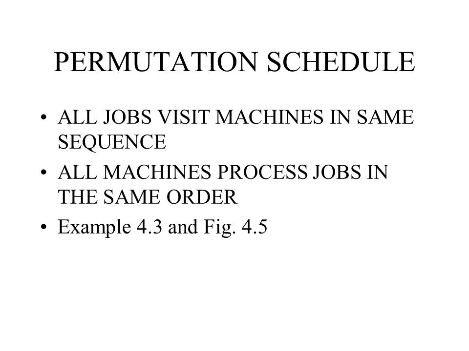 PERMUTATION SCHEDULE ALL JOBS VISIT MACHINES IN SAME SEQUENCE