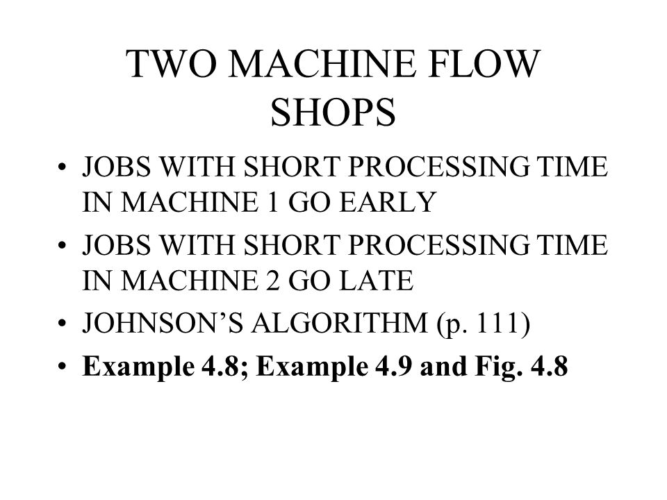 TWO MACHINE FLOW SHOPS JOBS WITH SHORT PROCESSING TIME IN MACHINE 1 GO EARLY. JOBS WITH SHORT PROCESSING TIME IN MACHINE 2 GO LATE.