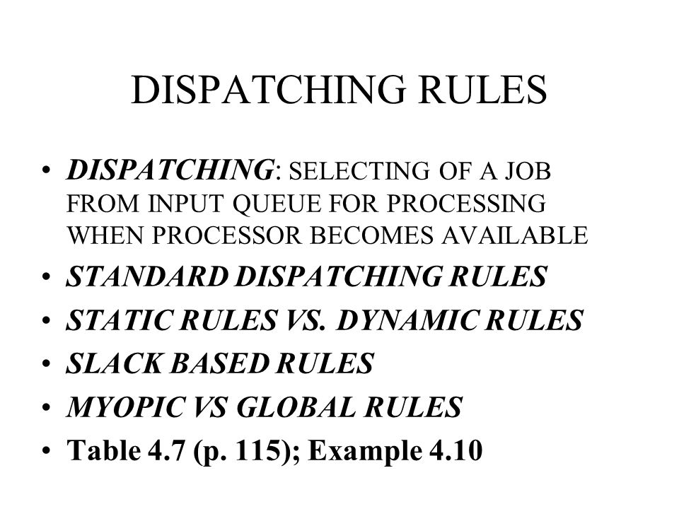 DISPATCHING RULES DISPATCHING: SELECTING OF A JOB FROM INPUT QUEUE FOR PROCESSING WHEN PROCESSOR BECOMES AVAILABLE.