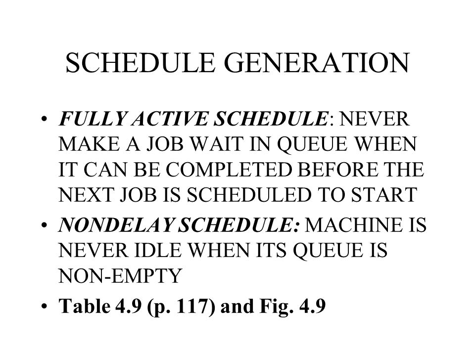 SCHEDULE GENERATION FULLY ACTIVE SCHEDULE: NEVER MAKE A JOB WAIT IN QUEUE WHEN IT CAN BE COMPLETED BEFORE THE NEXT JOB IS SCHEDULED TO START.