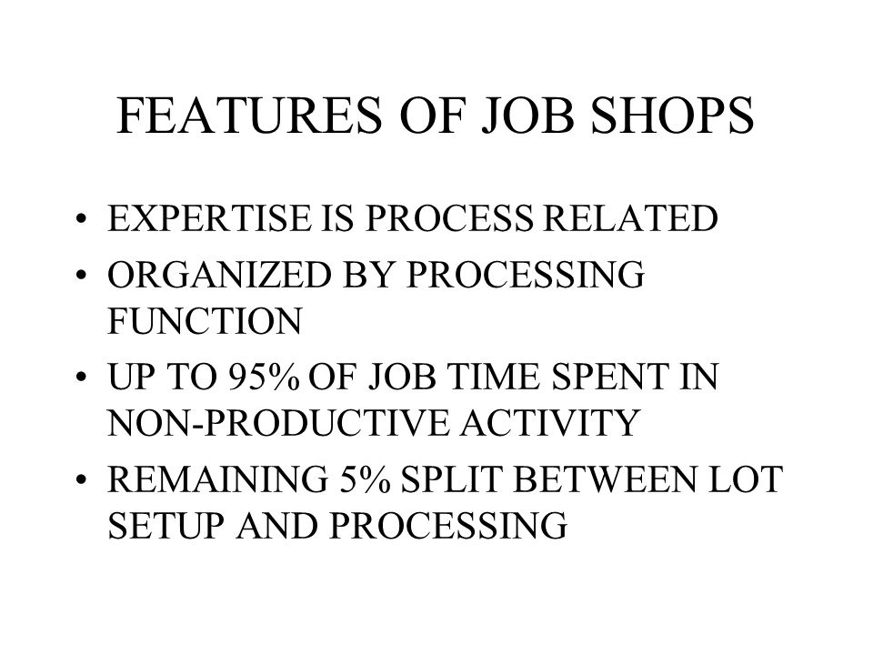 FEATURES OF JOB SHOPS EXPERTISE IS PROCESS RELATED
